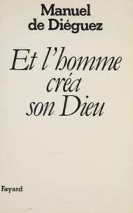 Manuel de Diéguez - Et l'homme créa son Dieu.