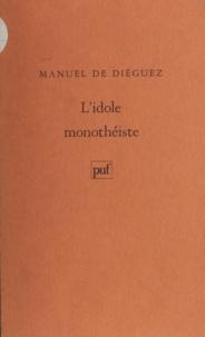 Manuel de Diéguez - L'Idole monothéiste.
