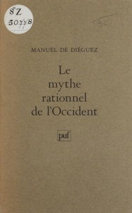 Manuel de Diéguez - Le Mythe rationnel de l'Occident - Esquisses d'une spectrographie.