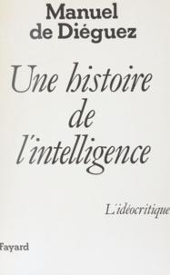 Manuel de Diéguez - Une Histoire de l'intelligence - L'idéocritique.
