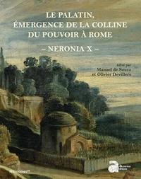 Manuel de Souza et Olivier Devillers - Neronia - Volume 10, Le Palatin, émergence de la colline du pouvoir à Rome, de la mort d'Auguste au règne de Vespasien, 14-79 p.C..