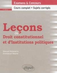 Manuel Delamarre et Emmanuel Maurel - Leçons de droit constitutionnel et d'institutions politiques.