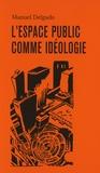 Manuel Delgado - L'espace public comme idéologie.