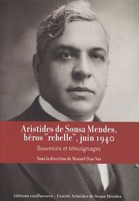 """Manuel Dias Vaz - Aristides de Sousa Mendes, héros """"rebelle"""", juin 1940 - Souvenirs et témoignages."""