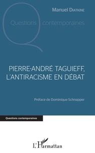 Manuel Diatkine - Pierre-André Taguieff, l'antiracisme en débat.
