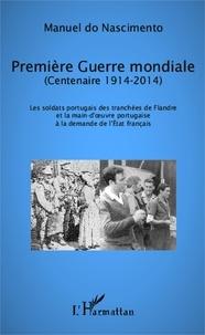 Manuel do Nascimento - Première Guerre mondiale (centenaire 1914-2014) - Les soldats portugais des tranchées de Flandre et la main-d'oeuvre portugaise à la demande de l'Etat français.