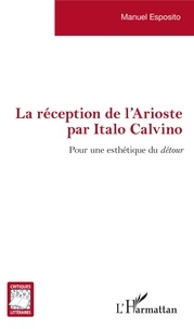 Manuel Esposito - La réception de l'Arioste par Italo Calvino - Pour une esthétique du détour.