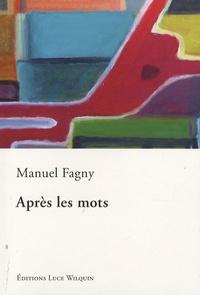 Manuel Fagny - Après les mots.