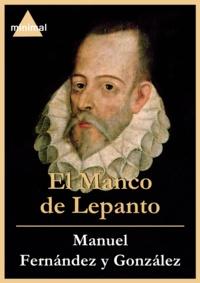 Manuel Fernández y Gonzalez - El Manco de Lepanto.