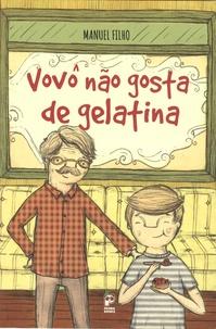 Manuel Filho - Vovô não gosta de gelatina.