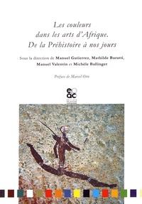 Les couleurs dans les arts d'Afrique- De la Préhistoire à nos jours - Manuel Gutierrez |