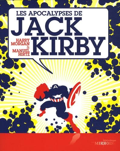 Manuel Hirtz et Harry Morgan - Les apocalypses de Jack Kirby.
