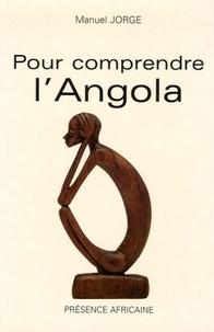 Manuel Jorge - Pour comprendre l'Angola - Du politique à l'économique.