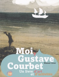 Manuel Jover - Moi, Gustave Courbet.