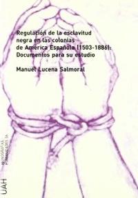 Manuel Lucena Salmoral - Regulacion De La Esclavitud Negra En Las Colonias De America Espanola (1503-1886).