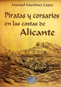 Manuel Martinez lopez - Piratas Y Corsarios En Las Costas De Alicante.