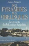 Manuel Minguez - Des pyramides aux obélisques - Le secret des bâtisseurs égyptiens.