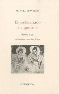 Manuel Montero - El proletariado en apuros - Tome 3, Berthe y yo.