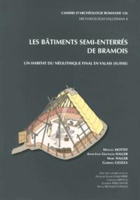 Manuel Mottet et Anne-Lyse Gentizon Haller - Les bâtiments semi-enterrés de Bramois - Un habitat du Néolithique final en Valais (Suisse).