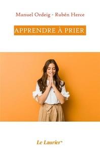 Manuel Ordeig et Rubén Herce - Apprendre à prier.