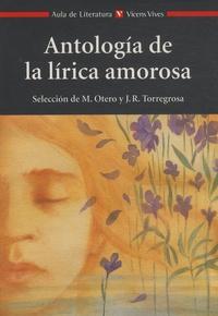 Manuel Otero et Juan Ramon Torregrosa - Antologia de la lirica amorosa.