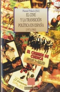 Manuel Palacio - El cine y la transición política en Espana - 1975-1982.