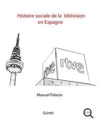 Manuel Palacio - Histoire sociale de la télévision en Espagne.
