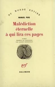 Manuel Puig - Malédiction éternelle à qui lira ces pages.