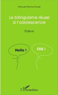 Le bilinguisme réussi à l'adolescence- Enjeux - Manuel-Ramos Rouke |