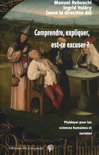 Manuel Rebuschi et Ingrid Voléry - Comprendre, expliquer, est-ce excuser ? - Plaidoyer pour les sciences humaines et sociales.