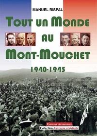Manuel Rispal - Tout un Monde au Mont-Mouchet 1940-1945.