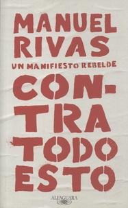 Manuel Rivas - Contra todo esto - Un manifiesto rebelde.
