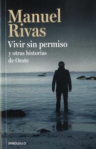 Manuel Rivas - Vivir sin permiso y otras historias de Oeste.