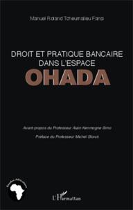 Manuel Roland Tcheumalieu Fansi - Droit et pratique bancaire dans l'espace OHADA.