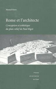 Manuel Royo - Rome et l'architecture - Conception et esthétique du plan-relief de Paul Bigot.