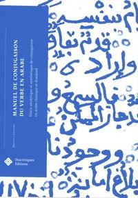 Manuel Sartori - Manuel de conjugaison du verbe en arabe - Précis analytique et synthétique de conjugaison en arabe classique et standard.