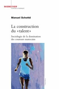 """Manuel Schotté - La construction du """"talent"""" - Sociologie de la domination des coureurs marocains."""