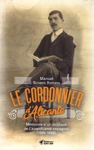 Manuel Sirvent Romero - Le cordonnier d'Alicante - Mémoires d'un militant de l'anarchisme espagnol (1889-1948).