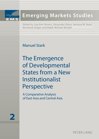 Manuel Stark - The Emergence of Developmental States from a New Institutionalist Perspective - A Comparative Analysis of East Asia and Central Asia.