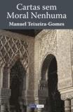 Manuel Teixeira-Gomes - Cartas sem Moral Nenhuma.