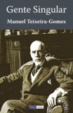 Manuel Teixeira-Gomes - Gente Singular.