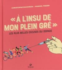 """Manuel Tissier et Christophe Duchiron - """"A l'insu de mon plein gré"""" - Les plus belles excuses du dopage."""