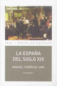 Manuel Tunon de Lara - La Espana del siglo XIX (1808-1914) - Pack en 2 volumes, Tomes 1 et 2.