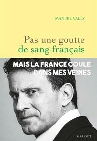 Manuel Valls - Pas une goutte de sang français.