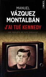 Manuel Vázquez Montalbán - J'ai tué Kennedy - Ou les mémoires d'un garde du corps.