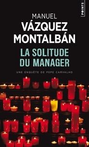 Manuel Vázquez Montalbán - La solitude du manager.