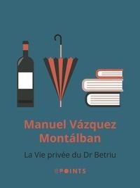 Manuel Vázquez Montalbán - La Vie privée du Dr Betriu.