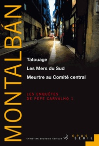 Manuel Vázquez Montalbán - Les enquêtes de Pepe Carvalho Tome 1 : Tatouage ; Les Mers du Sud ; Meurtre au Comité central.