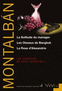 Manuel Vázquez Montalbán - Les enquêtes de Pepe Carvalho Tome 2 : La Solitude du manager ; Les Oiseaux de Bangkok ; La Rose d'Alexandrie.