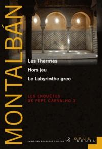 Manuel Vázquez Montalbán - Les enquêtes de Pepe Carvalho Tome 3 : Les Thermes - Hors jeu - Le Labyrinthe grec.